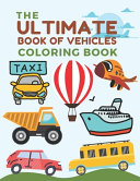 The Ultimate Book of Vehicles Coloring Book