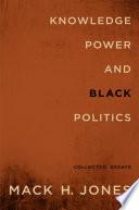 Knowledge, Power, and Black Politics