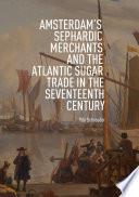 Amsterdam S Sephardic Merchants And The Atlantic Sugar Trade In The Seventeenth Century