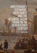 Amsterdam's Sephardic Merchants and the Atlantic Sugar Trade in the Seventeenth Century Pdf/ePub eBook