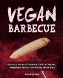 Vegan Barbecue: Ultimate Smoker Cookbook for Real Vegans, Irresistible Recipes for Unique Vegan BBQ