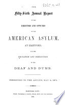 Report of the Committee (Second-Sixty-fourth Report of the Directors-Annual Report of the Directors and Officers.-Fifth Biennial Report, 82d and 83d Annual Reports) of the Connecticut Asylum (American Asylum) for the education and instruction of deaf and dumb persons (of the American School at Hartford for the Deaf), etc