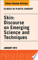 Skin  Discourse on Emerging Science and Techniques  An Issue of Clinics in Plastic Surgery   E Book