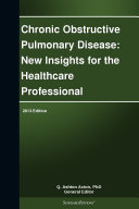 Chronic Obstructive Pulmonary Disease  New Insights for the Healthcare Professional  2013 Edition