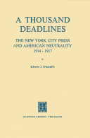 A Thousand Deadlines: The New York City Press and American Neutrality, 1914–17
