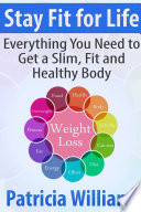 Stay Fit For Life Everything You Need To Get A Slim Fit And Healthy Body