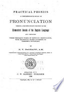 Practical Phonics, a Comprehensive Study of Pronunciation, Forming a Complete Guide to the Study of the Elementary Sounds of the English Language, and Containing Three Thousand Words of Difficult Pronunciation, with Diacritical Marks According to Webster's Dictionary