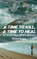 A Time to Kill  a Time to Heal  An Israeli Navy Seal s Journey