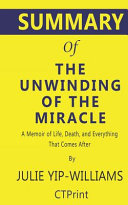Summary of the Unwinding of the Miracle by Julie Yip Williams   a Memoir of Life  Death  and Everything That Comes After