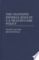 The Changing Federal Role in U S  Health Care Policy Book PDF