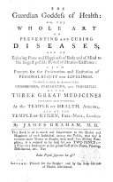The Guardian Goddess of Health: Or, the Whole Art of Preventing and Curing Diseases, Etc
