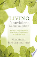 Living Nonviolent Communication  : Practical Tools to Connect and Communicate Skillfully in Every Situation