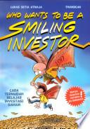Who Wants To Be A Smiling Investor: Cara Termudah Belajar Investasi Saham