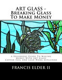 Art Glass   Breaking Glass to Make Money