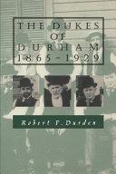 The Dukes of Durham, 1865-1929