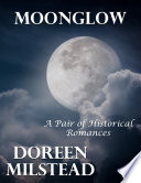 Moonglow  A Pair of Historical Romances