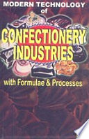 Modern Technology of Confectionery Industries with Formulae   Processes  2nd Revised Edition