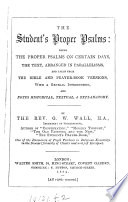 The Student S Proper Psalms Arranged In Parallelisms And Taken From The Bible And Prayer Book Versions With Notes By G W Wall