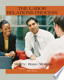 """""""The Labor Relations Process"""" by William H. Holley, William H. Ross, Roger S. Wolters"""
