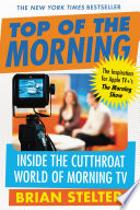 """Top of the Morning: Inside the Cutthroat World of Morning TV"" by Brian Stelter"
