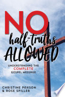 No Half-Truths Allowed: Understanding the Complete Gospel Message