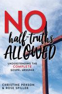 No Half-Truths Allowed: Understanding the Complete Gospel Message [Pdf/ePub] eBook
