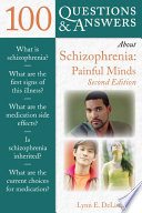 100 Questions & Answers About Schizophrenia: Painful Minds  : Painful Minds