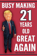 Funny Trump Journal - 21st Birthday Gift - Busy Making 21 Years Old Great Again
