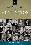 Legendary Locals of Huntington