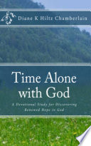 Time Alone with God  A Devotional Study for Discovering Renewed Hope in God