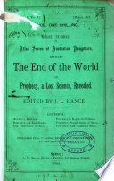 The end of the world; or, Prophecy, a lost science, revealed, ed. [really written] by J.L. Hance