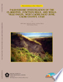 Paleoseismic Investigation of the Clarkston, Junction Hills, and Wellsville Faults, West Cache Fault Zone, Cache County, Utah
