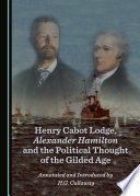 Henry Cabot Lodge, Alexander Hamilton and the Political Thought of the Gilded Age