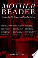 """Mother Reader: Essential Writings on Motherhood"" by Moyra Davey"