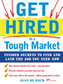 Pdf Get Hired in a Tough Market: Insider Secrets for Finding and Landing the Job You Need Now Telecharger