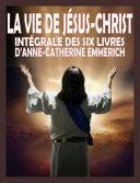 Pdf La vie de Jésus Christ - Intégrale des six livres d'A.C. Emmerich Telecharger