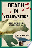 """""""Death in Yellowstone: Accidents and Foolhardiness in the First National Park"""" by Lee H. Whittlesey"""