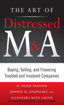 The Art of Distressed M A  Buying  Selling  and Financing Troubled and Insolvent Companies