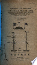 The Semaphoric Land And Marine Telegraph Signal Book Comprising Above Two Thousand Vessels Designating Telegraph Numbers Arranged In Geometrical Progression As Displayed At The New Exchange State Street