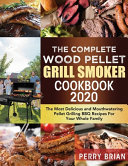 The Complete Wood Pellet Grill Smoker Cookbook 2020