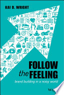 """Follow the Feeling: Brand Building in a Noisy World"" by Kai D. Wright"