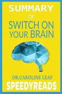 Summary of Switch on Your Brain by Dr  Caroline Leaf