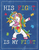 Autism Awareness: Dabbing Unicorn His Fight Is My Fight Dotted Bullet Notebook Journal Dot Grid Planner Organizer 8.5x11 Mom Dad Support
