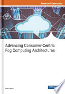 Advancing Consumer Centric Fog Computing Architectures Book