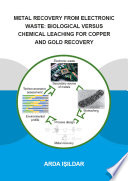 Metal Recovery from Electronic Waste  Biological Versus Chemical Leaching for Recovery of Copper and Gold Book