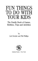 Fun Things to Do with Your Kids, The Family Book of Games, Hobbies, Trips and Activities by Carl Dreizler,Phil Phillips PDF