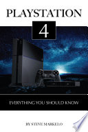 Playstation 4: Everything You Should Know