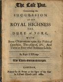 The Case Put Concerning the Succession of His Royal Highness the Duke of York