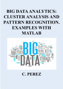 BIG DATA ANALYTICS  CLUSTER ANALYSIS AND PATTERN RECOGNITION  EXAMPLES WITH MATLAB
