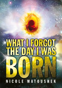 What I Forgot the Day I Was Born